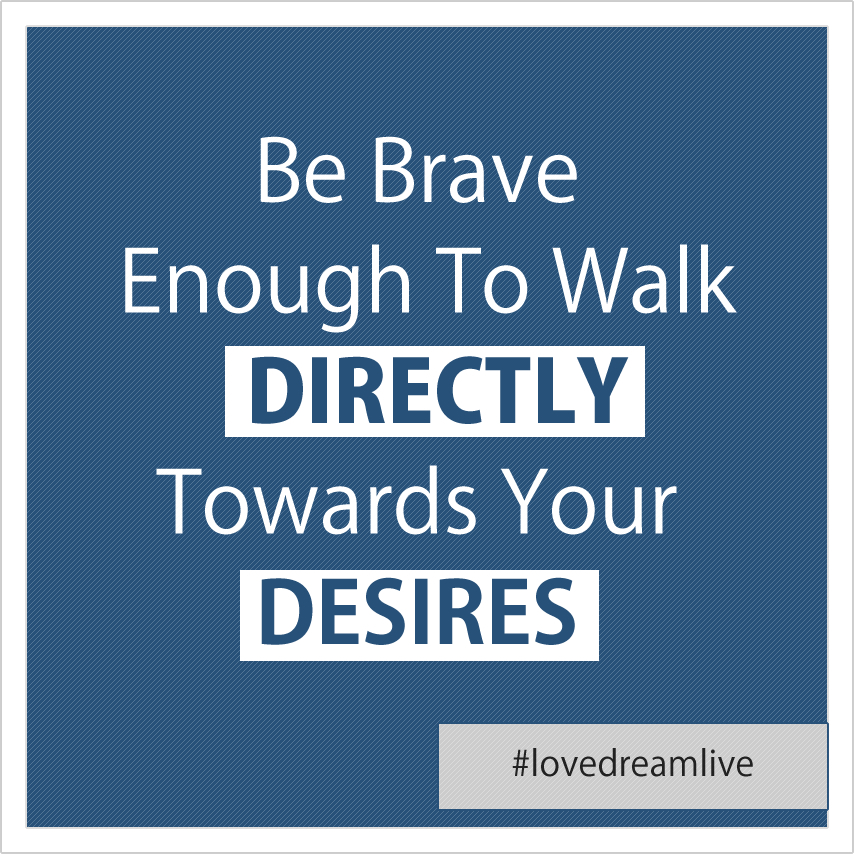 brave-walk-towards-desires