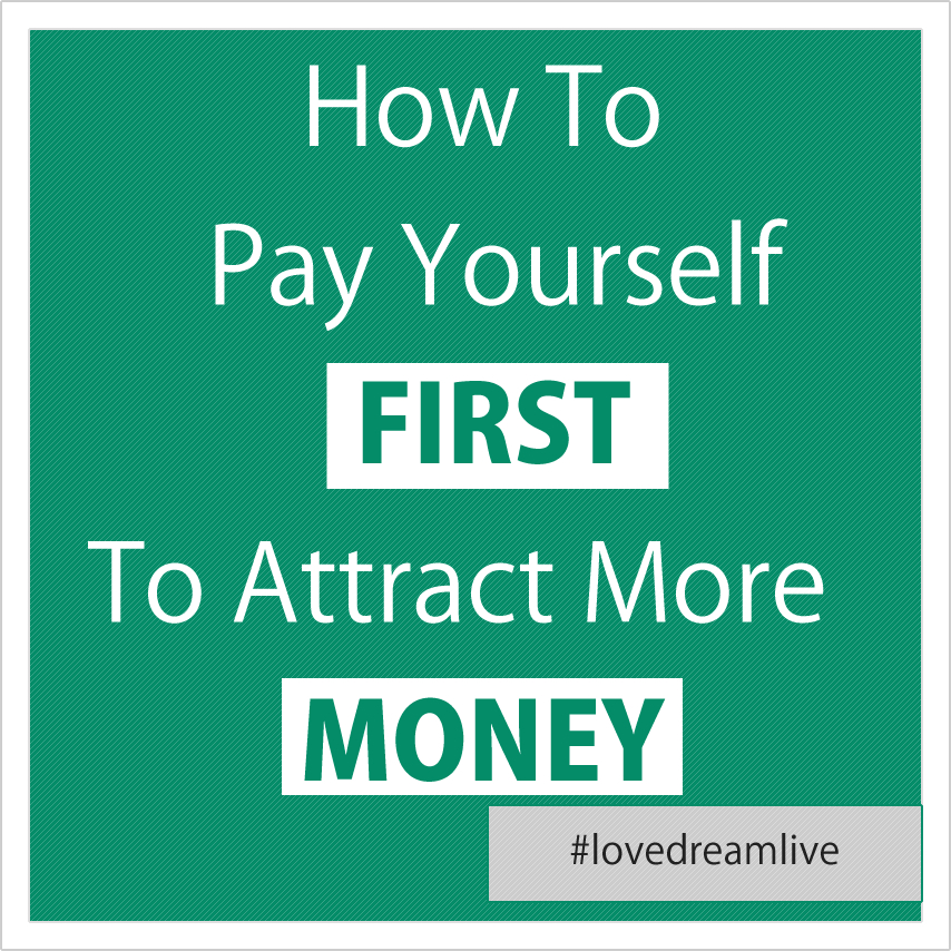 How To Pay Yourself First & Attract More Money