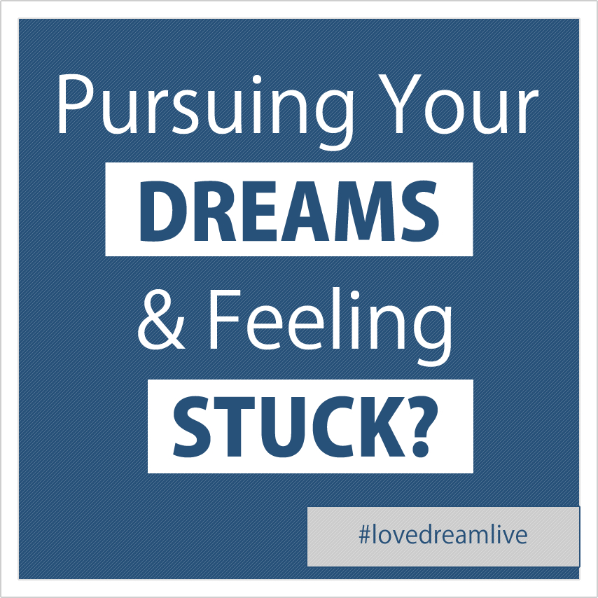 Pursuing Your Dreams And Feeling Stuck